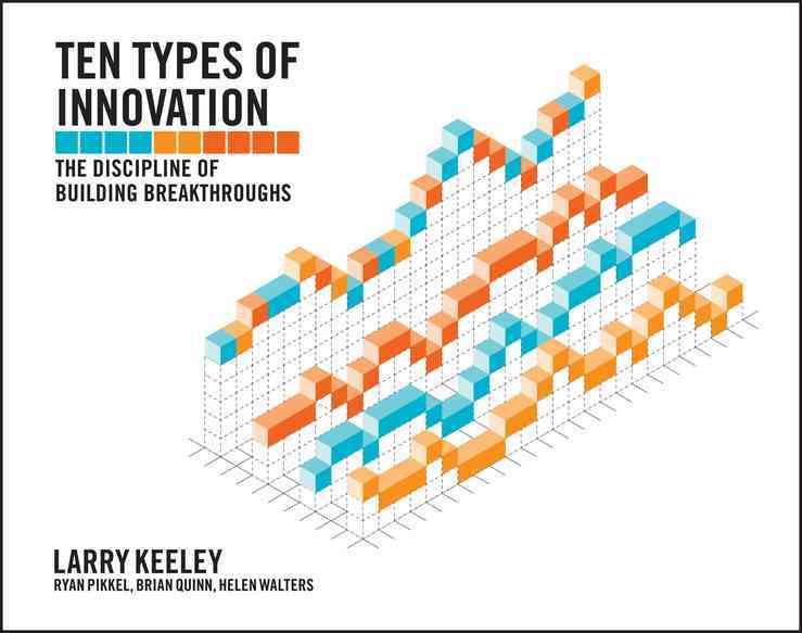 Ten Types of Innovation By Keeley, Larry/ Nagji, Bansi/ Walters, Helen